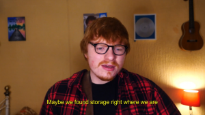 Ed Sheeran with the quote 'maybe we found storage right where we are'